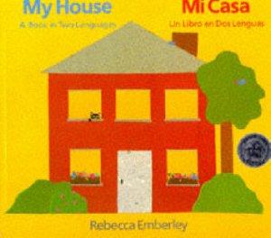 My House/Mi Casa by Rebecca Emberley