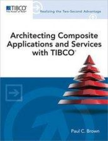 Architecting Composite Applications and Services With Tibco by Paul C. Brown