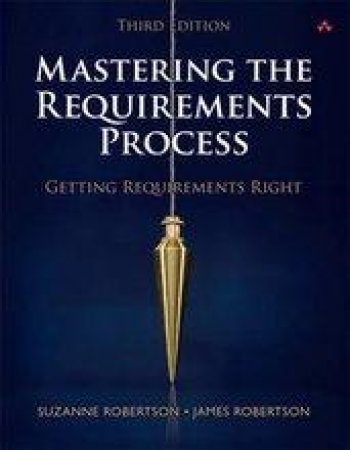 Mastering the Requirements Process by Suzanne Robertson & James Robertson
