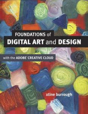 Foundations of Digital Art and Design With the Adobe Creative Cloud by xtine burrough