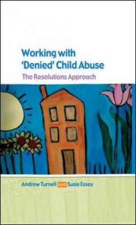Working With 'Denied' Child Abuse by Andrew Turnell & Susie Essex