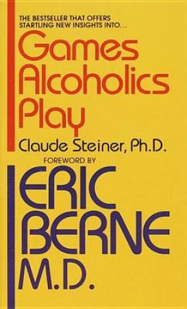 Games Alcoholics Play by Claude Steiner