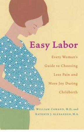 Easy Labor by William Camann & Kathryn J. Alexander