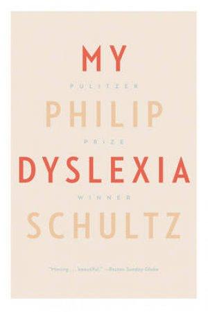 My Dyslexia by Philip Schultz