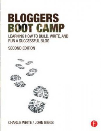 Bloggers Boot Camp by Charlie White & John Biggs