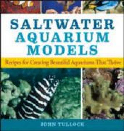 Saltwater Aquarium Models by John H. Tullock