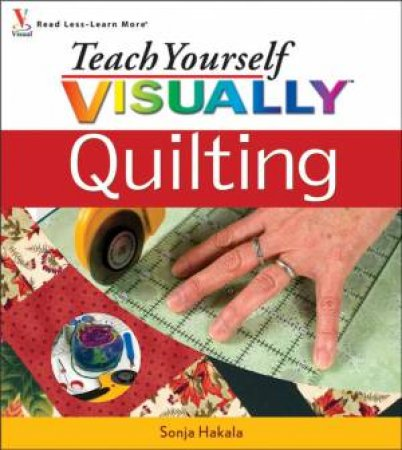 Teach Yourself Visually Quilting by Sonja Hakala