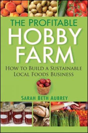 The Profitable Hobby Farm by Sarah Beth Aubrey