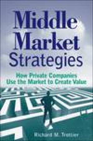 Middle Market Strategies by Richard M. Trottier