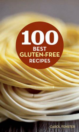 100 Best Gluten-Free Recipes by Carol Lee Fenster & Jamie Tiampo