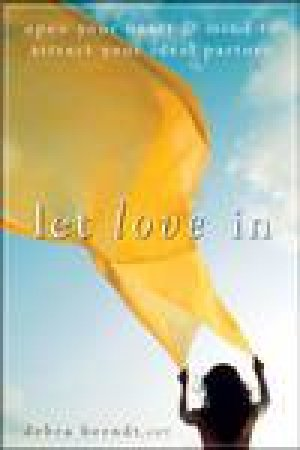 Let Love In: Open Your Heart and Mind to Attract Your Ideal Partner by Debra Berndt