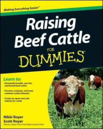 Raising Beef Cattle for Dummies by Nikki Royer & Scott Royer