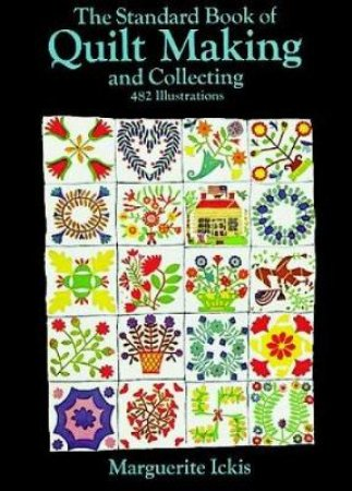 Standard Book of Quilt-Making and Collecting by Marguerite Ickis