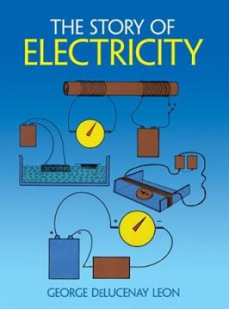 The Story of Electricity by George De Lucenay Leon