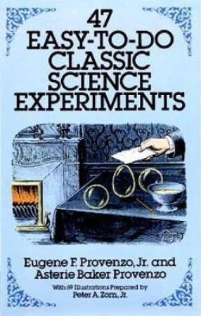 47 Easy-To-Do Classic Science Experiments by Eugene F. Provenzo & Asterie Baker Provenzo