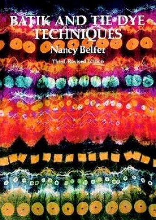 Batik and Tie Dye Techniques by Nancy Belfer
