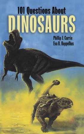 101 Questions Answered About Dinosaurs