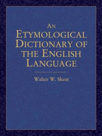 An Etymological Dictionary Of The English Language by Walter W. Skeat