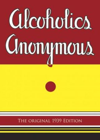 Alcoholics Anonymous by Bill W. & Dick B.