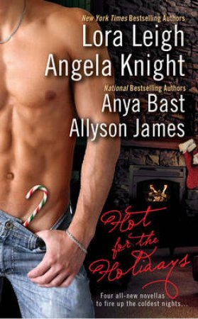 Hot for the Holidays by Lora Leigh & Angela Knight & Anya Bast & Allyson James