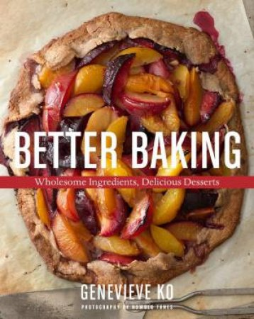 Better Baking by Genevieve Ko & Romulo Yanes