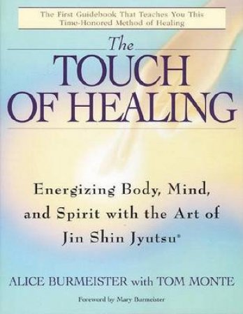 The Touch of Healing by Alice Burmeister & Tom Monte