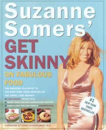 Suzanne Somers' Get Skinny on Fabulous Food by Suzanne Somers & Diana Schwarzbein