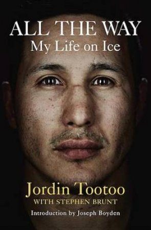 All the Way by Jordin Tootoo & Stephen Brunt & Joseph Boyden