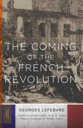 The Coming of the French Revolution by Georges Lefebvre & R. R. Palmer & Timothy Tackett
