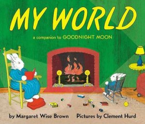 My World by Margaret Wise Brown & Clement Hurd