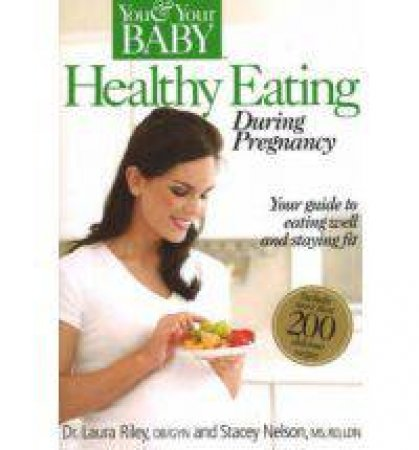 Healthy Eating During Pregnancy by Laura Riley & Stacey Nelson