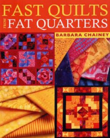 Fast Quilts from Fat Quarters by Barbara Chainey