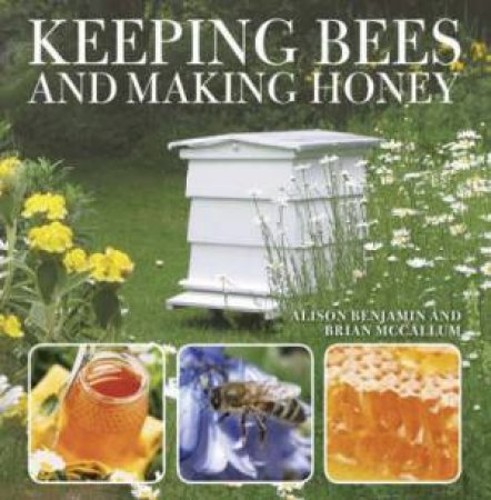 Keeping Bees And Making Honey by Alison Benjamin & Brian Mccallum
