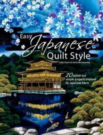 Easy Japanese Quilt Style by Julia Davis & Anne Muxworthy