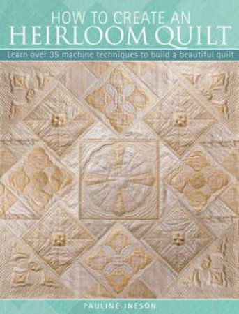 How to Create an Heirloom Quilt by Pauline Ineson