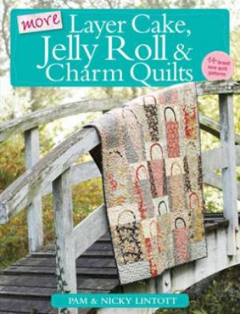 More Layer Cake, Jelly Roll and Charm Quilts by Pam Lintott & Nicky Lintott