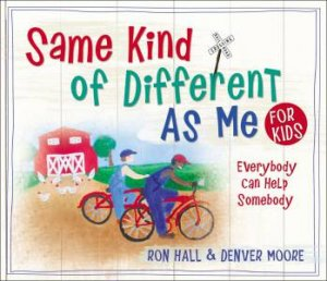Same Kind of Different As Me for Kids by Ron Hall & Denver Moore