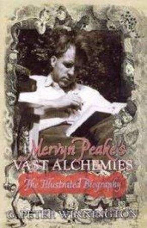 Mervyn Peake's Vast Alchemies by G. Peter Winnington