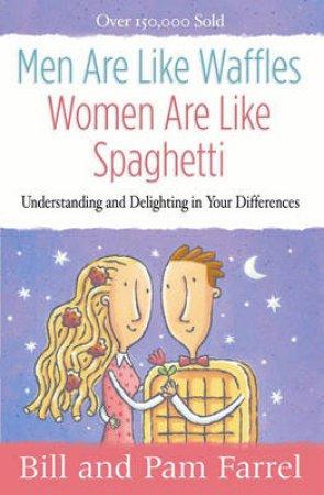 Men Are Like Waffles - Women Are Like Spaghetti by Bill Farrel & Pam Farrel