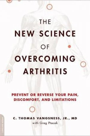 The New Science of Overcoming Arthritis by C. Thomas Vangsness & Greg Ptacek