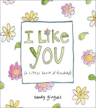 I Like You by Sandy Gingras