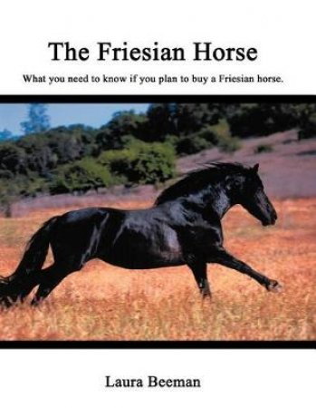 The Friesian Horse by Laura Beeman