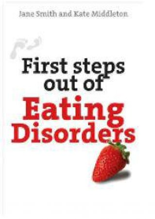 First Steps Out of Eating Disorders by Jane Smith & Kate Middleton