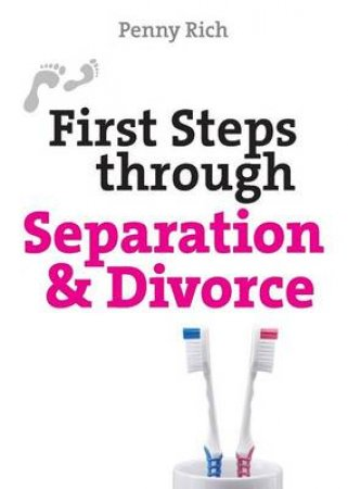 First Steps Through Separation and Divorce by Penny Rich