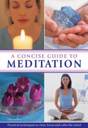 A Concise Guide to Meditation