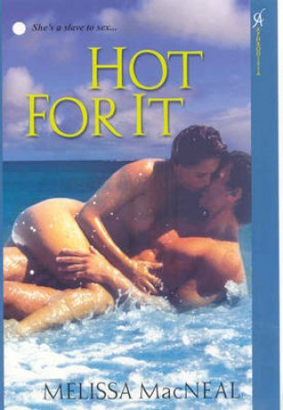 Hot for It by Melissa MacNeal