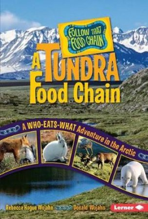 A Tundra Food Chain by Rebecca Hogue Wojahn & Donald Wojahn