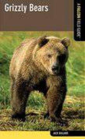 A Falcon Field Guide Grizzly Bears by Jack Ballard