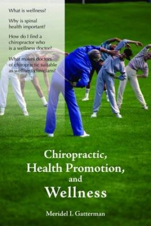 Chiropractic, Health Promotion, And Wellness by Meridel I. Gatterman & Ron Kirk