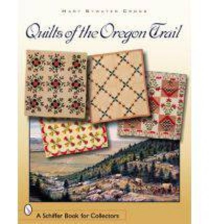 Quilts of the Oregon Trail by Mary Bywater Cross